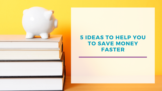 5 Ideas to help you save money faster